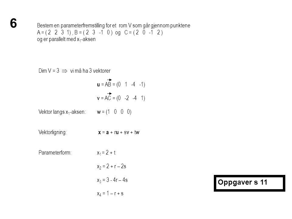 Bestem en parameterfremstilling for et rom V som går gjennom punktene A = ( 2 2 3 1), B = ( 2 3 -1 0 ) og C = ( 2 0 -1 2 ) og er parallelt med x 1 -ak