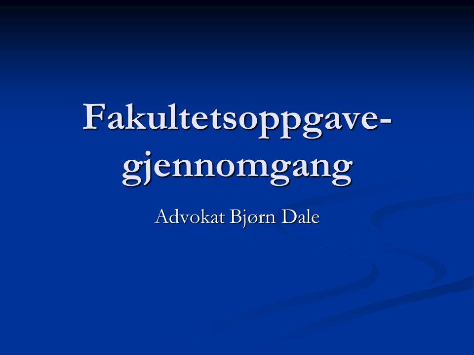 Fakultetsoppgave- gjennomgang Advokat Bjørn Dale