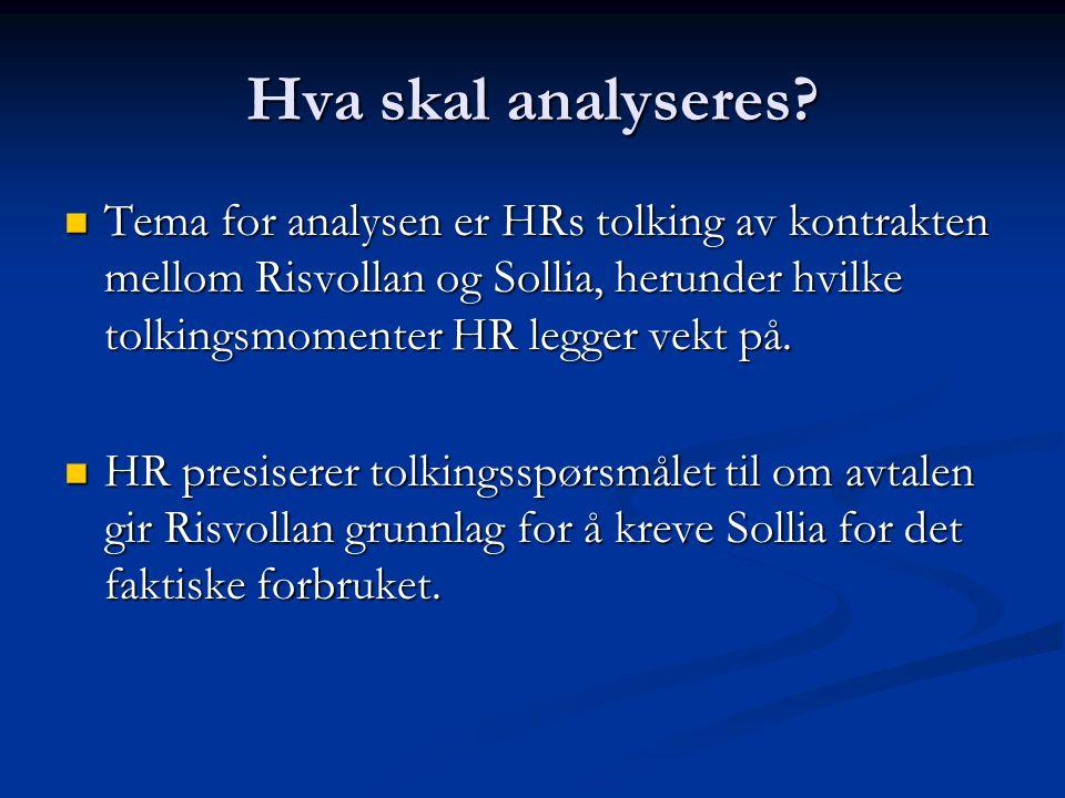 Hva skal analyseres? Tema for analysen er HRs tolking av kontrakten mellom Risvollan og Sollia, herunder hvilke tolkingsmomenter HR legger vekt på. Te