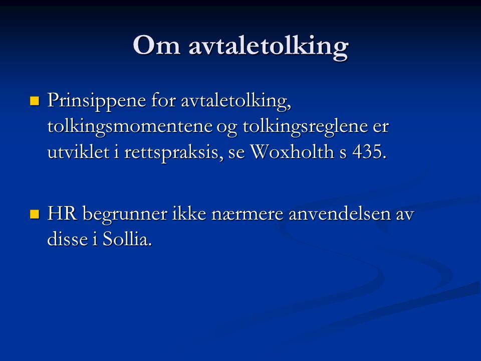 Om avtaletolking Prinsippene for avtaletolking, tolkingsmomentene og tolkingsreglene er utviklet i rettspraksis, se Woxholth s 435. Prinsippene for av