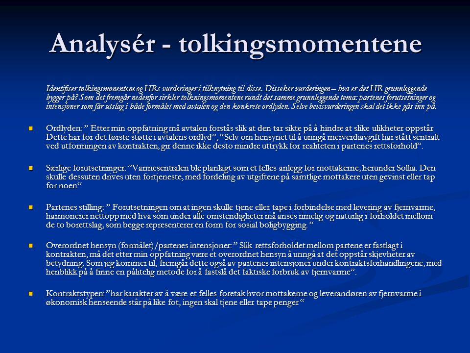 Analysér - tolkingsmomentene Identifiser tolkingsmonentene og HRs vurderinger i tilknytning til disse. Disseker vurderingen – hva er det HR grunnlegge
