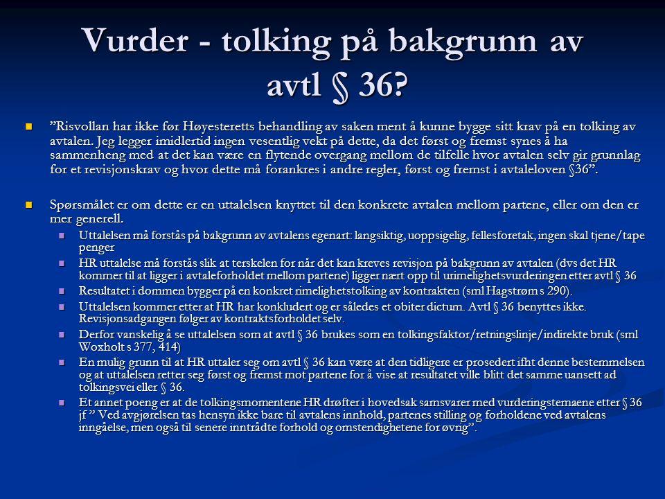"""Vurder - tolking på bakgrunn av avtl § 36? """"Risvollan har ikke før Høyesteretts behandling av saken ment å kunne bygge sitt krav på en tolking av avta"""