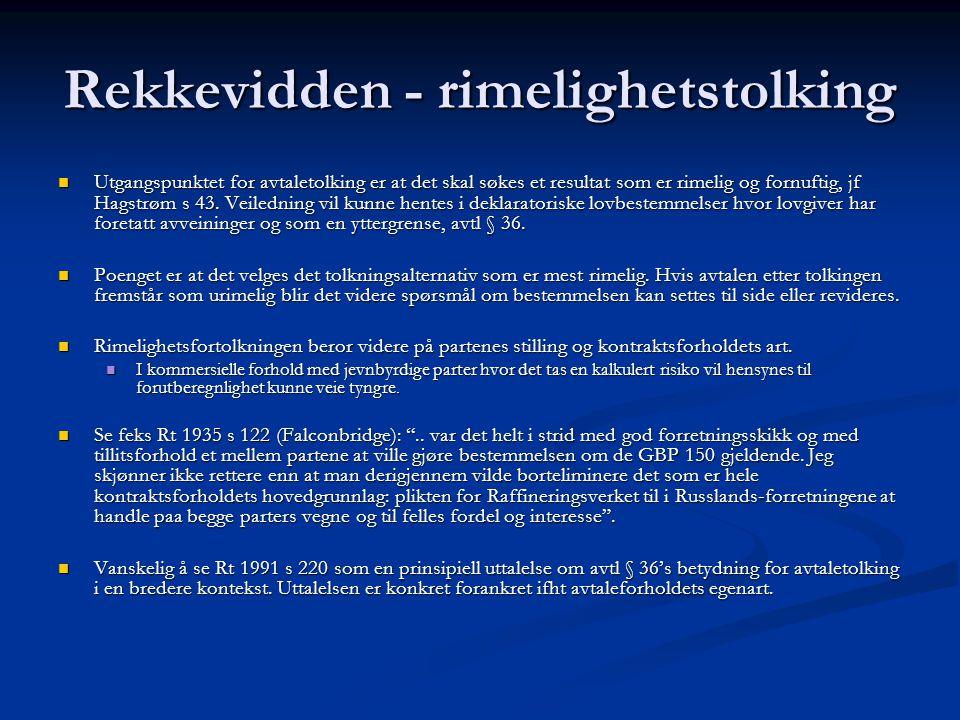 Rekkevidden - rimelighetstolking Utgangspunktet for avtaletolking er at det skal søkes et resultat som er rimelig og fornuftig, jf Hagstrøm s 43. Veil