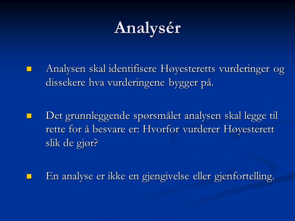 Analysér Analysen skal identifisere Høyesteretts vurderinger og dissekere hva vurderingene bygger på. Analysen skal identifisere Høyesteretts vurderin