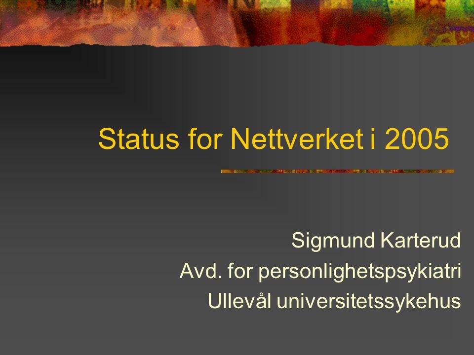 Status for Nettverket i 2005 Sigmund Karterud Avd.