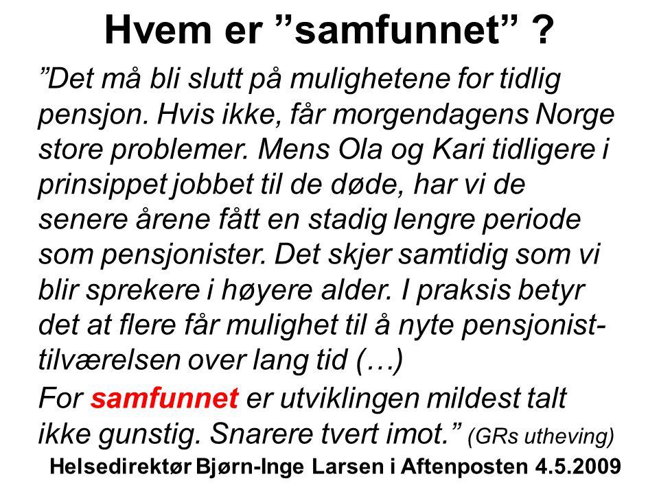 """Hvem er """"samfunnet"""" ? """"Det må bli slutt på mulighetene for tidlig pensjon. Hvis ikke, får morgendagens Norge store problemer. Mens Ola og Kari tidlige"""