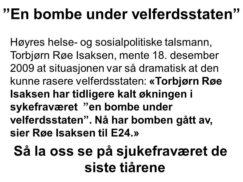 """""""En bombe under velferdsstaten"""" Høyres helse- og sosialpolitiske talsmann, Torbjørn Røe Isaksen, mente 18. desember 2009 at situasjonen var så dramati"""