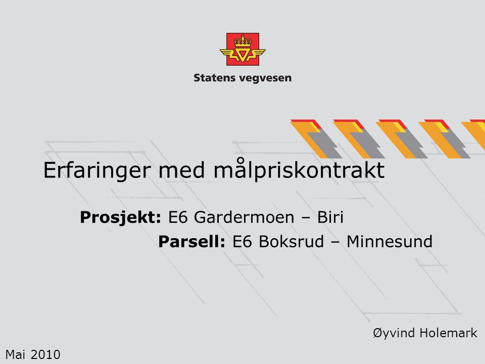 Erfaringer med målpriskontrakt Prosjekt: E6 Gardermoen – Biri Øyvind Holemark Parsell: E6 Boksrud – Minnesund Mai 2010