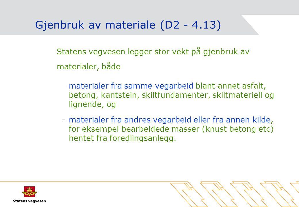 Gjenbruk av materiale (D2 - 4.13) Statens vegvesen legger stor vekt på gjenbruk av materialer, både -materialer fra samme vegarbeid blant annet asfalt