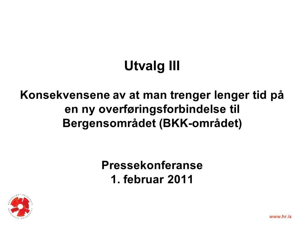 www.hr.is Utvalg III Konsekvensene av at man trenger lenger tid på en ny overføringsforbindelse til Bergensområdet (BKK-området) Pressekonferanse 1.