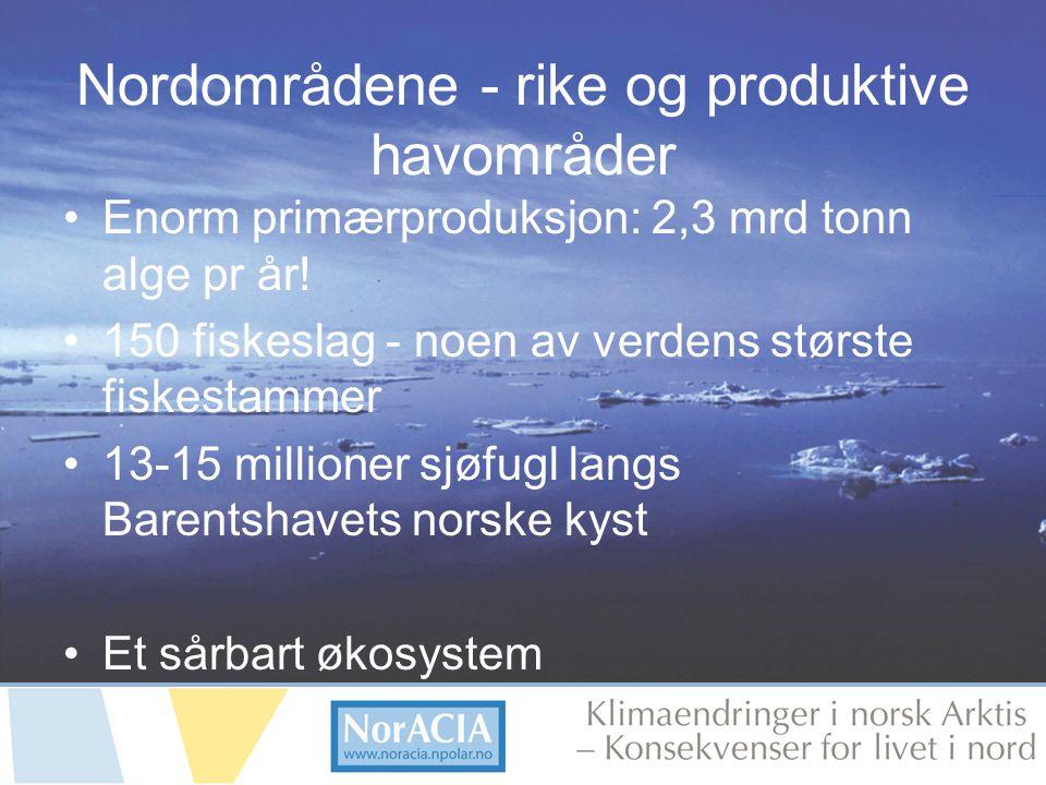 limaendringer i norsk Arktis – Knsekvenser for livet i nord Nordområdene - rike og produktive havområder Enorm primærproduksjon: 2,3 mrd tonn alge pr år.