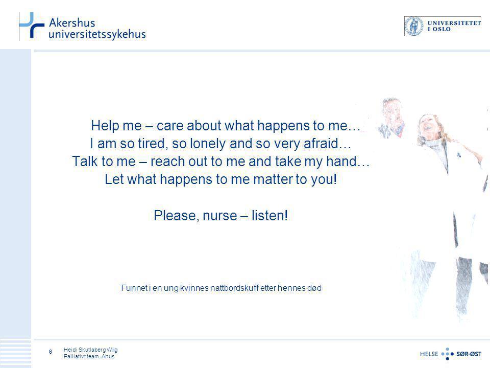 Klar Tale Heidi Skutlaberg Wiig Palliativt team, Ahus 17 Du som hjelper og kommunikatør –Vær oppmerksom på om det er dine eller den andres behov Profesjonell – bruk av faglig kunnskap, ydmykhet og refleksjon, balanse mellom avstand og nærhet, inkludere personlige egenskaper Personlig – medmenneske, empati, passe nærhet Privat – synes synd på, reagere med magen , glemmer å lytte, du er nær deg selv og egne primale behov –Søk veiledning og bruk kollegaer – viktig med refleksjon