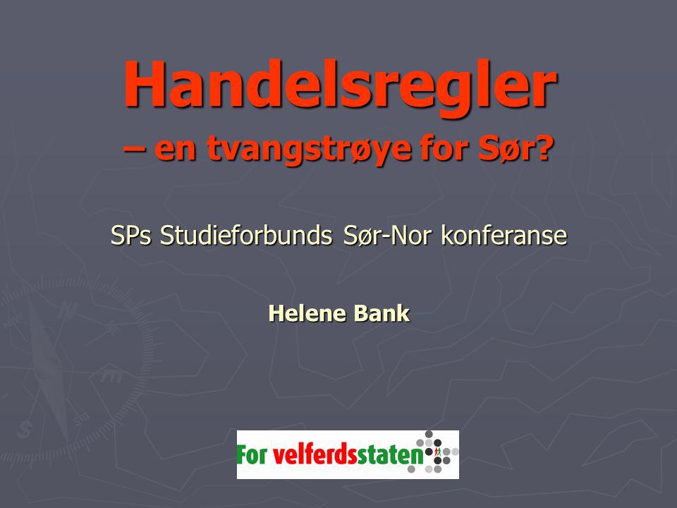 Handelsregler – en tvangstrøye for Sør SPs Studieforbunds Sør-Nor konferanse Helene Bank