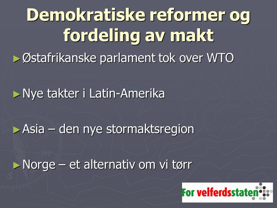 Demokratiske reformer og fordeling av makt ► Østafrikanske parlament tok over WTO ► Nye takter i Latin-Amerika ► Asia – den nye stormaktsregion ► Norge – et alternativ om vi tørr