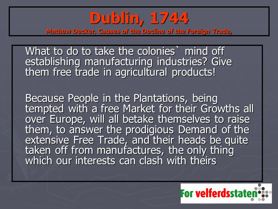 Dublin, 1744 Mathew Decker, Causes of the Decline of the Foreign Trade, What to do to take the colonies` mind off establishing manufacturing industries.