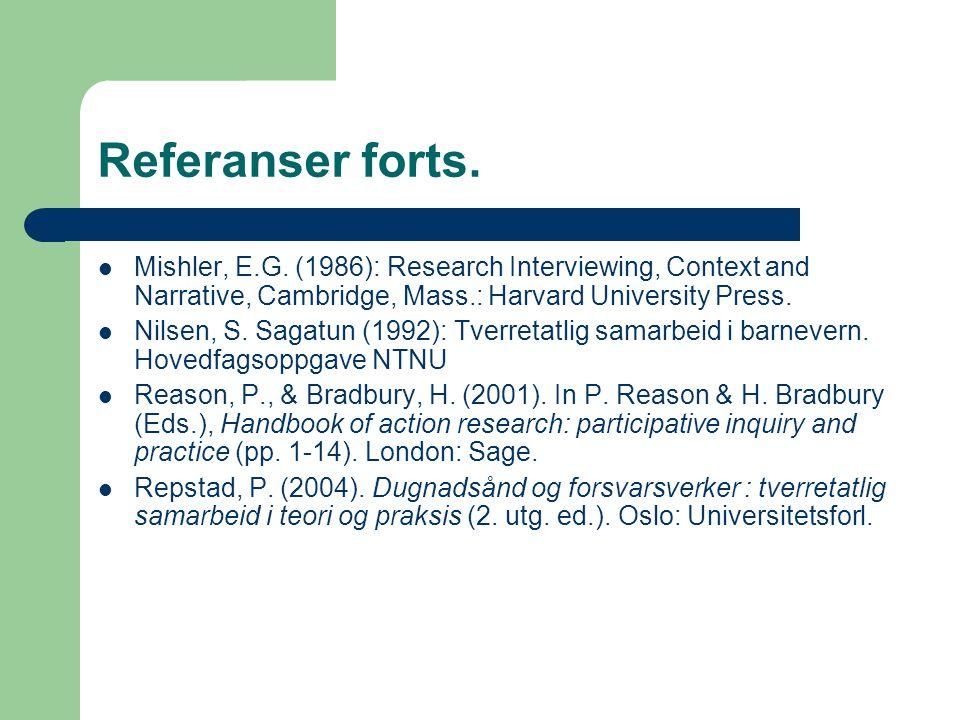Referanser forts. Mishler, E.G. (1986): Research Interviewing, Context and Narrative, Cambridge, Mass.: Harvard University Press. Nilsen, S. Sagatun (