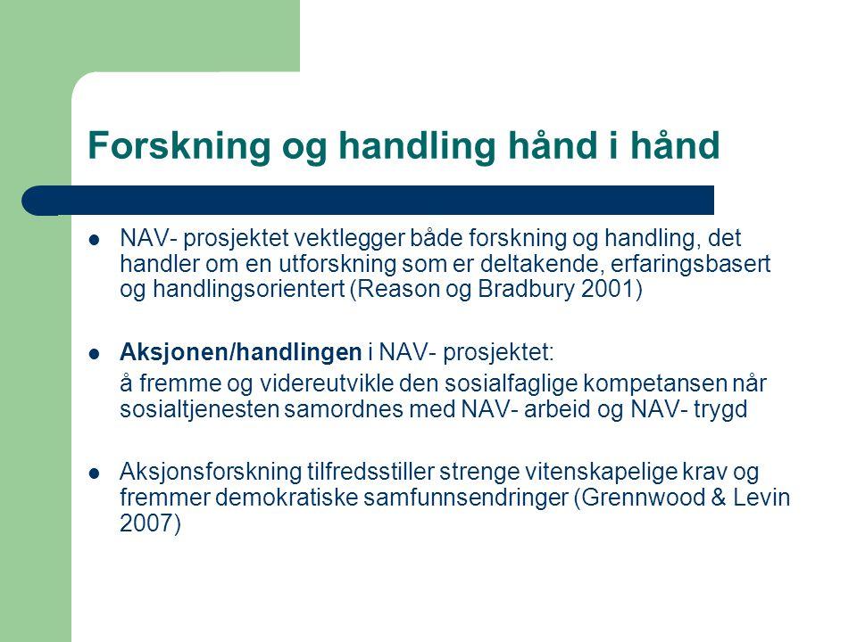 Forskning og handling hånd i hånd NAV- prosjektet vektlegger både forskning og handling, det handler om en utforskning som er deltakende, erfaringsbas