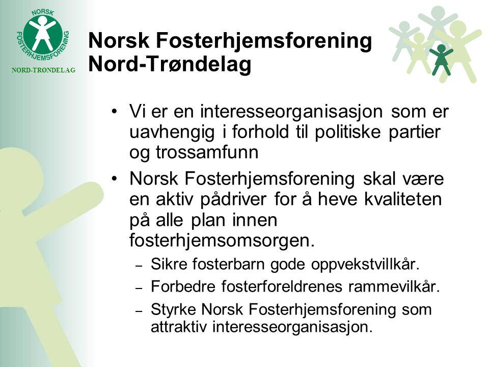 NORD-TRØNDELAG Norsk Fosterhjemsforening Nord-Trøndelag Vi er en interesseorganisasjon som er uavhengig i forhold til politiske partier og trossamfunn Norsk Fosterhjemsforening skal være en aktiv pådriver for å heve kvaliteten på alle plan innen fosterhjemsomsorgen.