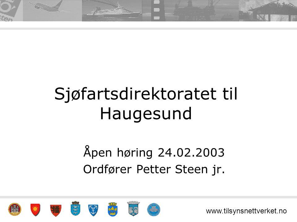 www.tilsynsnettverket.no Sjøfartsdirektoratet til Haugesund Åpen høring 24.02.2003 Ordfører Petter Steen jr.