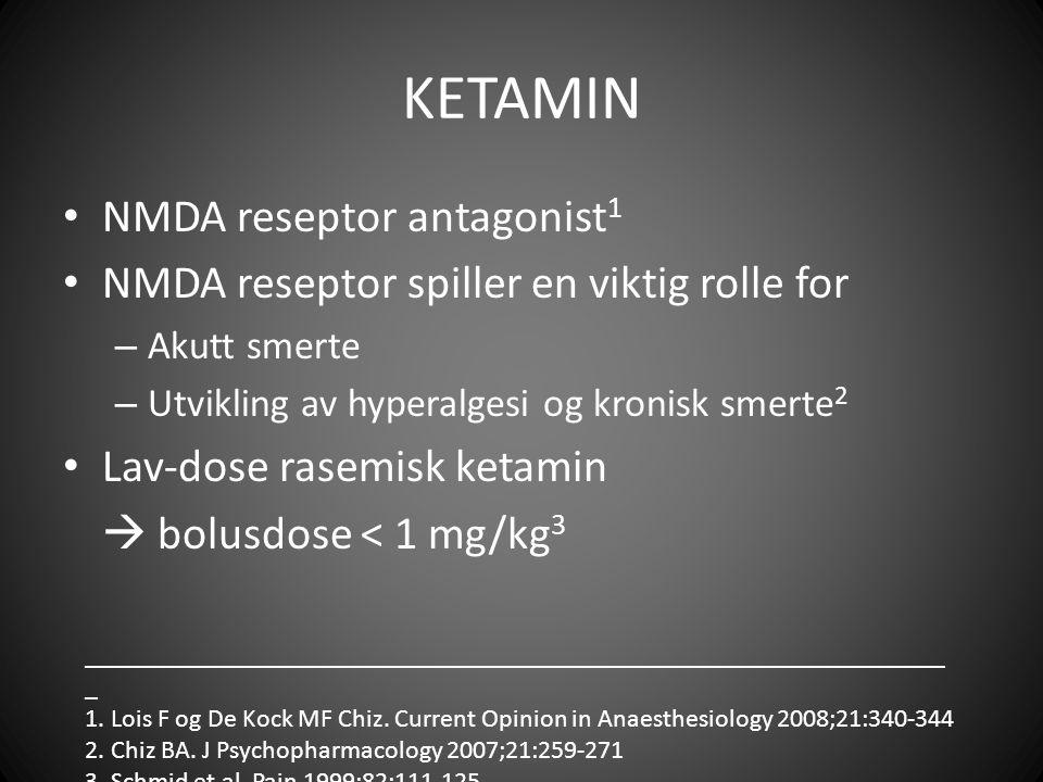 KETAMIN NMDA reseptor antagonist 1 NMDA reseptor spiller en viktig rolle for – Akutt smerte – Utvikling av hyperalgesi og kronisk smerte 2 Lav-dose rasemisk ketamin  bolusdose < 1 mg/kg 3 __________________________________________________________________ _ 1.
