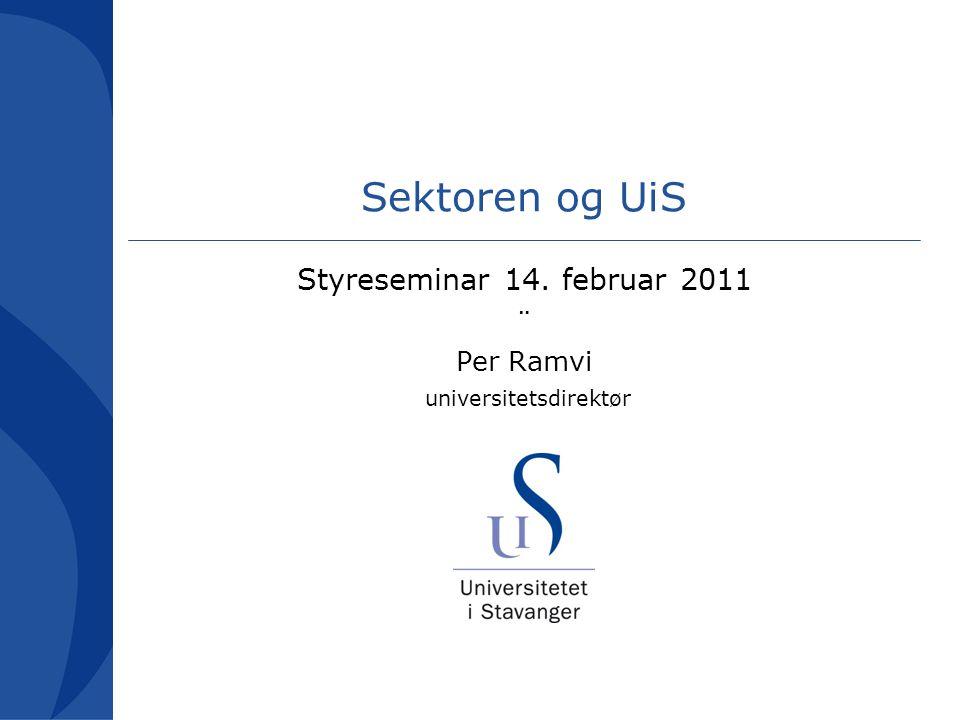 Sektoren og UiS Styreseminar 14. februar 2011 ¨ Per Ramvi universitetsdirektør