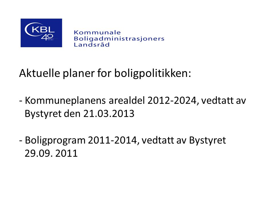 Aktuelle planer for boligpolitikken: - Kommuneplanens arealdel 2012-2024, vedtatt av _Bystyret den 21.03.2013 - Boligprogram 2011-2014, vedtatt av Bystyret _29.09.