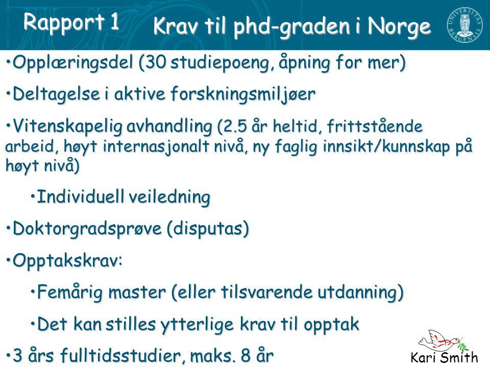 Kari Smith Krav til phd-graden i Norge Opplæringsdel (30 studiepoeng, åpning for mer)Opplæringsdel (30 studiepoeng, åpning for mer) Deltagelse i aktiv