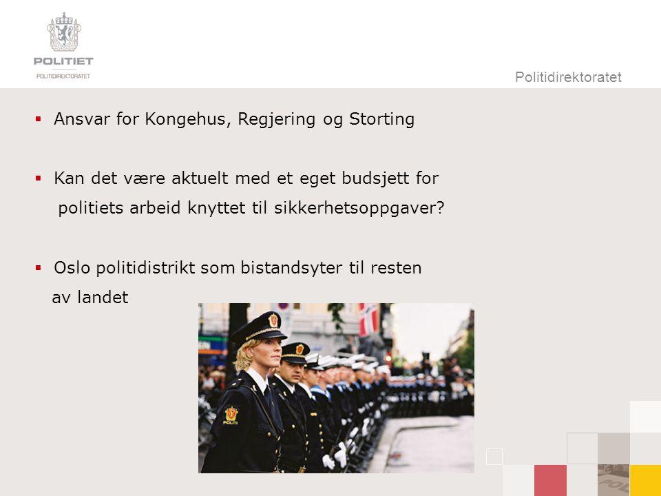 Politidirektoratet  Ansvar for Kongehus, Regjering og Storting  Kan det være aktuelt med et eget budsjett for politiets arbeid knyttet til sikkerhetsoppgaver.