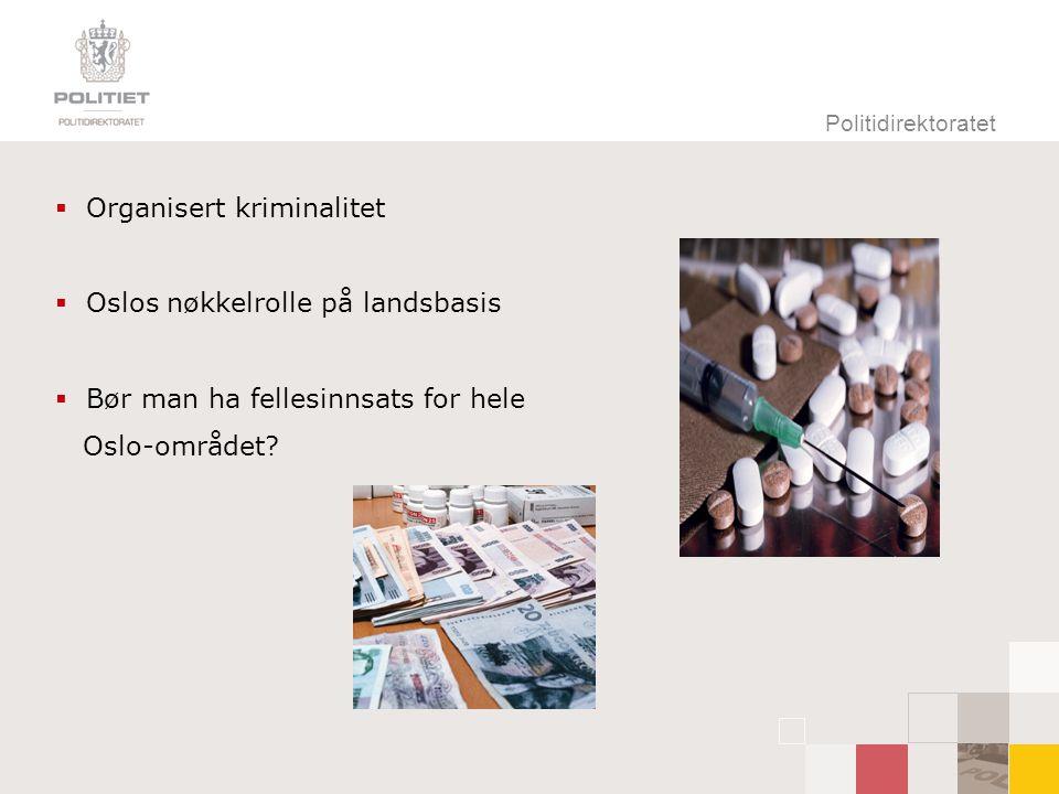 Politidirektoratet  Organisert kriminalitet  Oslos nøkkelrolle på landsbasis  Bør man ha fellesinnsats for hele Oslo-området