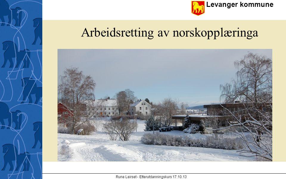Levanger kommune enhet Rune Leirset - Etterutdanningskurs 17.10.13 Arbeidsretting av norskopplæringa
