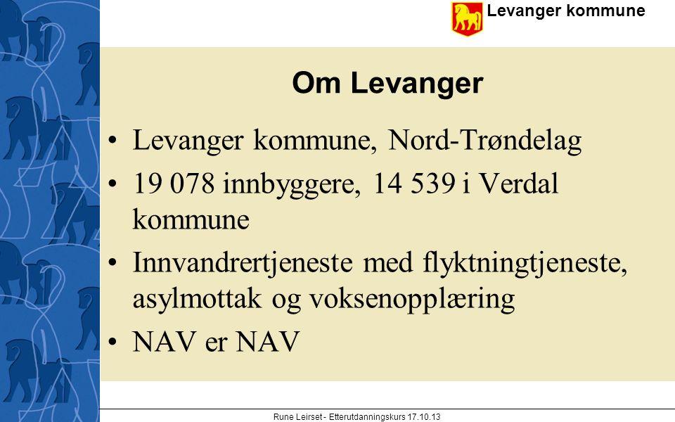 Levanger kommune enhet Rune Leirset - Etterutdanningskurs 17.10.13 Om Levanger Levanger kommune, Nord-Trøndelag 19 078 innbyggere, 14 539 i Verdal kom