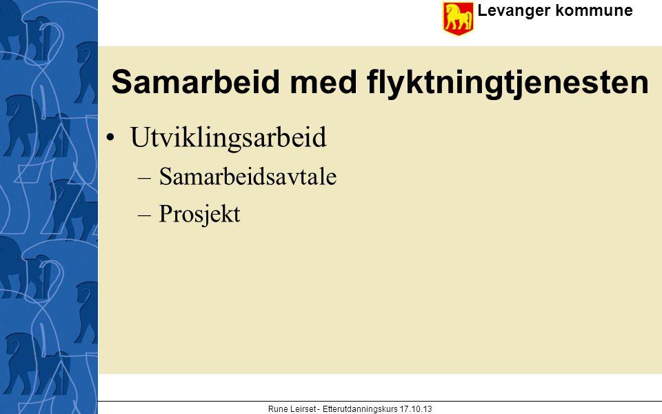 Levanger kommune enhet Samarbeid med flyktningtjenesten Utviklingsarbeid –Samarbeidsavtale –Prosjekt Rune Leirset - Etterutdanningskurs 17.10.13
