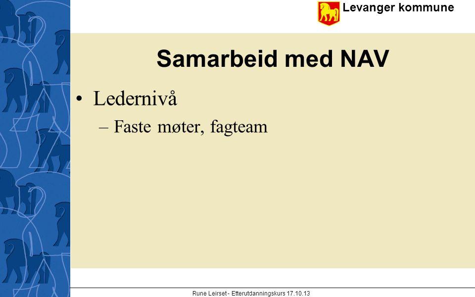Levanger kommune enhet Samarbeid med NAV Ledernivå –Faste møter, fagteam Rune Leirset - Etterutdanningskurs 17.10.13