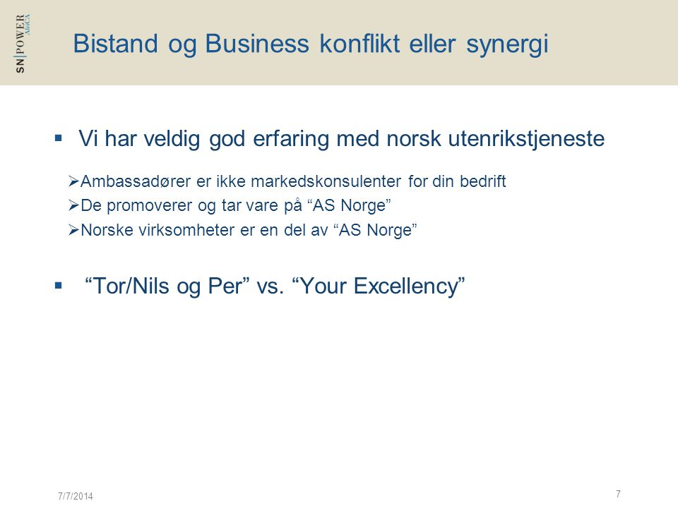 Bistand og Business konflikt eller synergi  Vi har veldig god erfaring med norsk utenrikstjeneste  Ambassadører er ikke markedskonsulenter for din b