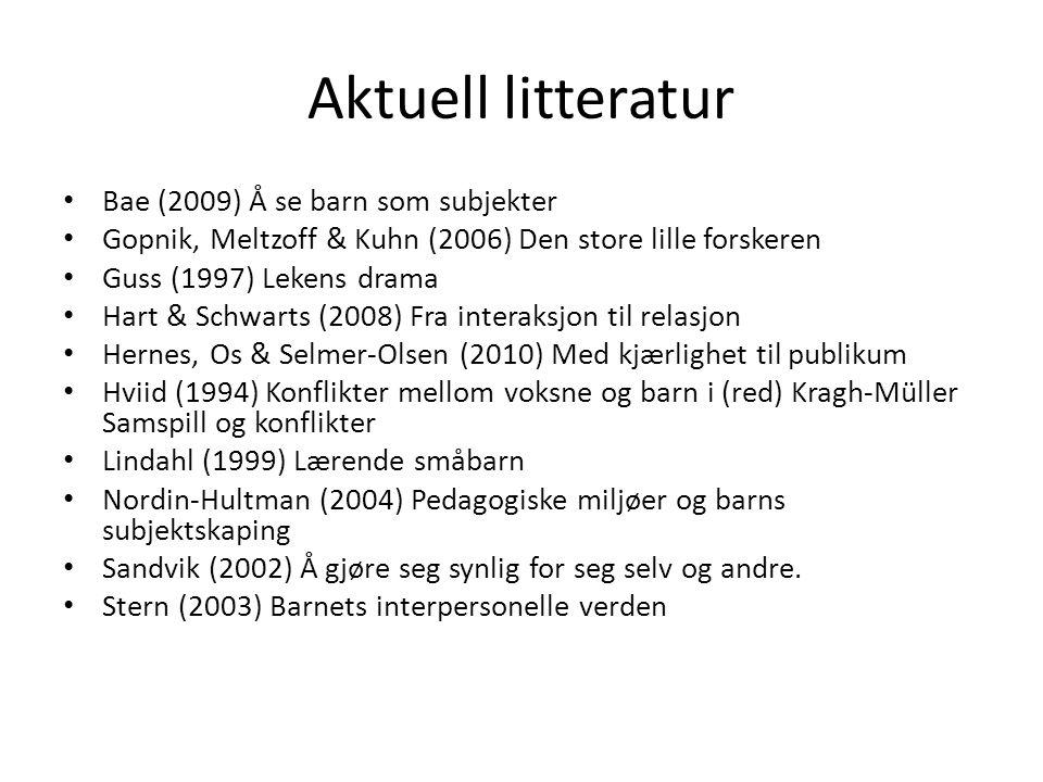 Aktuell litteratur Bae (2009) Å se barn som subjekter Gopnik, Meltzoff & Kuhn (2006) Den store lille forskeren Guss (1997) Lekens drama Hart & Schwart