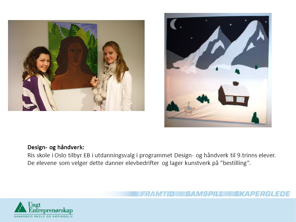 Design- og håndverk: Ris skole i Oslo tilbyr EB i utdanningsvalg i programmet Design- og håndverk til 9.trinns elever. De elevene som velger dette dan