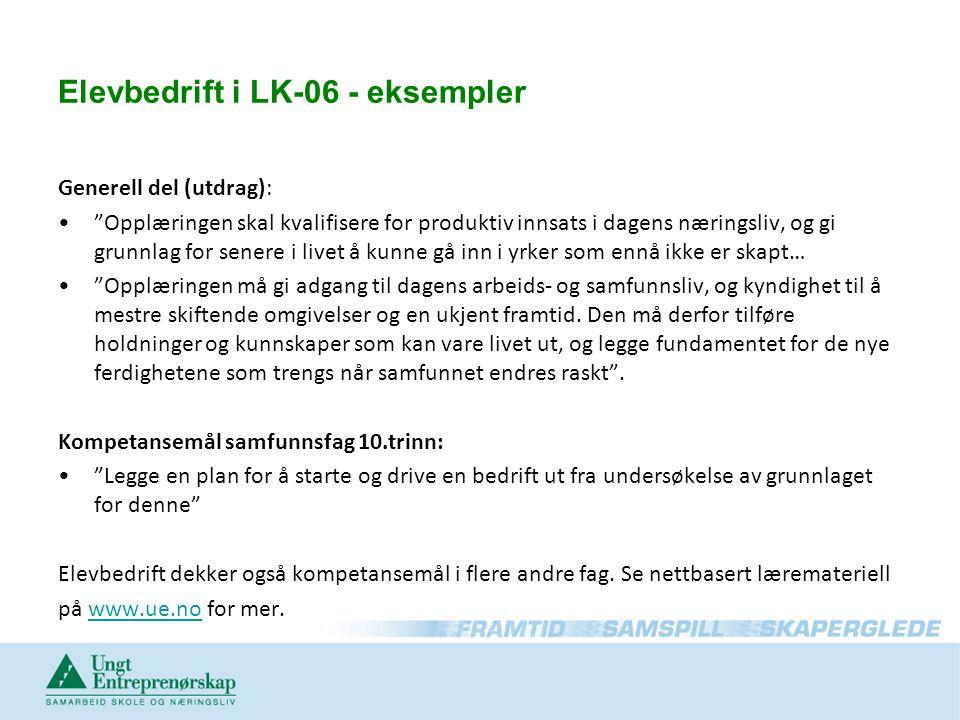 """Elevbedrift i LK-06 - eksempler Generell del (utdrag): """"Opplæringen skal kvalifisere for produktiv innsats i dagens næringsliv, og gi grunnlag for sen"""