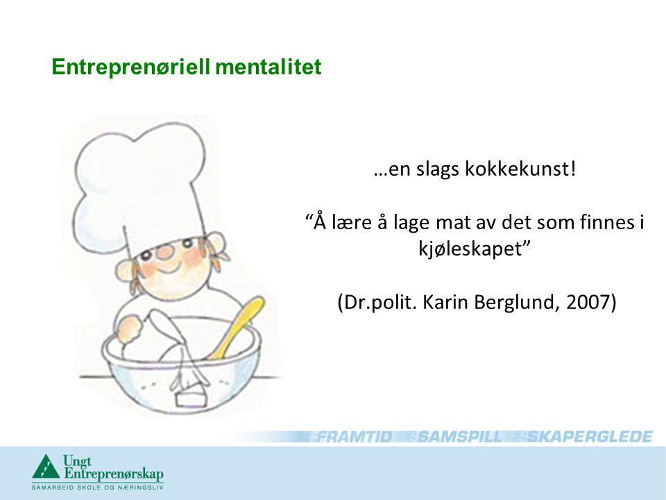 """…en slags kokkekunst! """"Å lære å lage mat av det som finnes i kjøleskapet"""" (Dr.polit. Karin Berglund, 2007) Entreprenøriell mentalitet"""