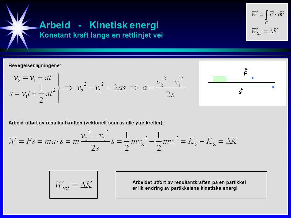 Arbeid - Kinetisk energi Generell utledning Arbeidet utført av resultantkraften på en partikkel er lik endring av partikkelens kinetiske energi.