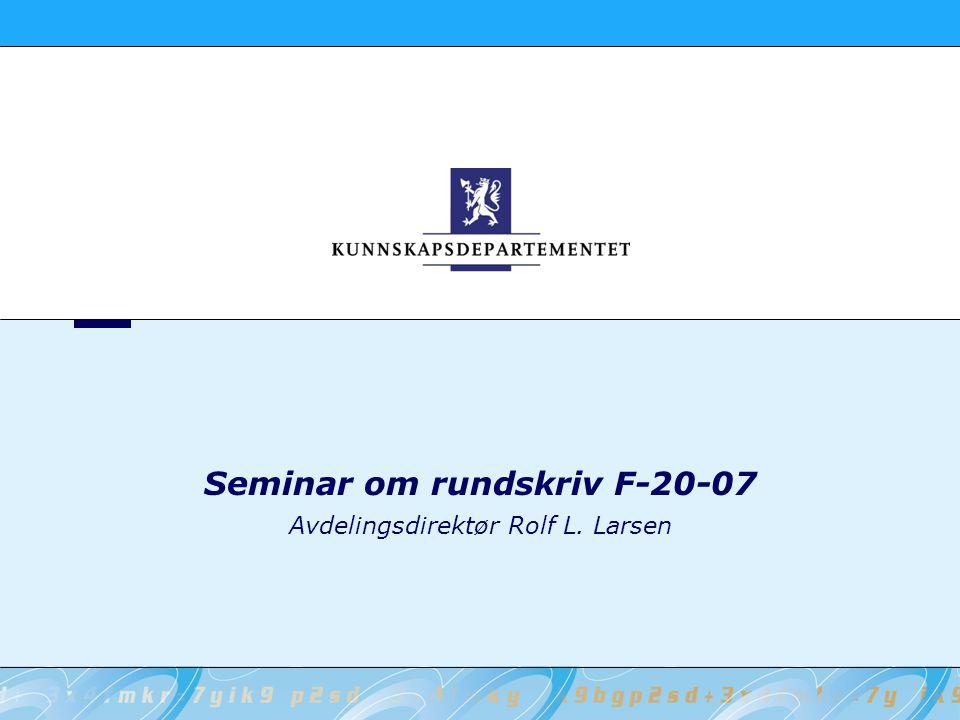 Seminar om rundskriv F-20-07 Avdelingsdirektør Rolf L. Larsen