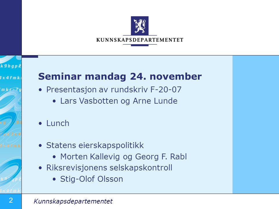 2 Kunnskapsdepartementet Presentasjon av rundskriv F-20-07 Lars Vasbotten og Arne Lunde Lunch Statens eierskapspolitikk Morten Kallevig og Georg F. Ra
