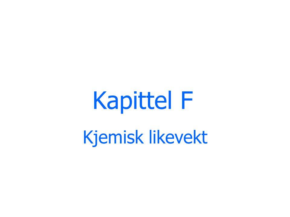 Kapittel F Kjemisk likevekt