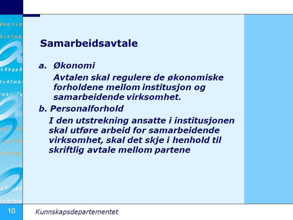 10 Kunnskapsdepartementet Samarbeidsavtale a.Økonomi Avtalen skal regulere de økonomiske forholdene mellom institusjon og samarbeidende virksomhet. b.