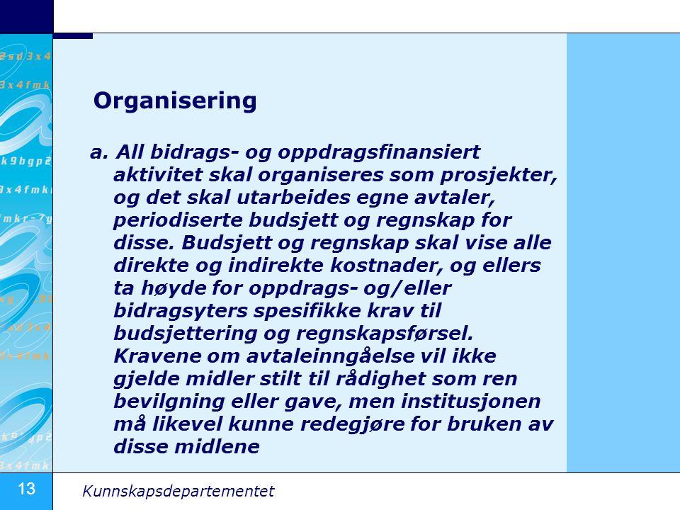 13 Kunnskapsdepartementet Organisering a. All bidrags- og oppdragsfinansiert aktivitet skal organiseres som prosjekter, og det skal utarbeides egne av