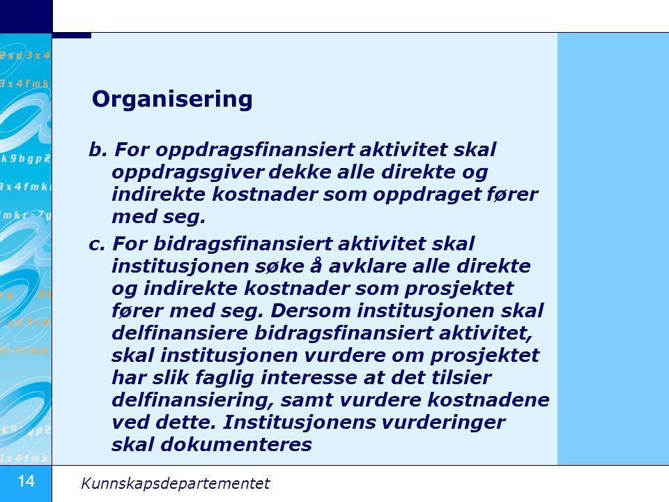 14 Kunnskapsdepartementet Organisering b. For oppdragsfinansiert aktivitet skal oppdragsgiver dekke alle direkte og indirekte kostnader som oppdraget