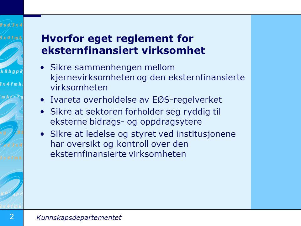 2 Kunnskapsdepartementet Hvorfor eget reglement for eksternfinansiert virksomhet Sikre sammenhengen mellom kjernevirksomheten og den eksternfinansiert