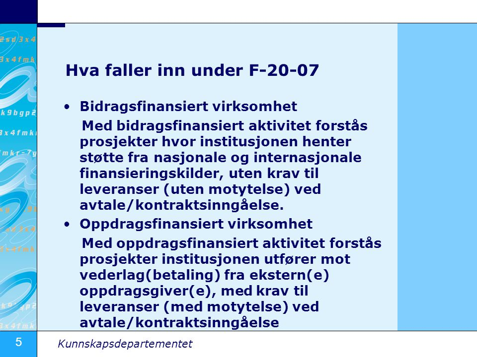 5 Kunnskapsdepartementet Hva faller inn under F-20-07 Bidragsfinansiert virksomhet Med bidragsfinansiert aktivitet forstås prosjekter hvor institusjonen henter støtte fra nasjonale og internasjonale finansieringskilder, uten krav til leveranser (uten motytelse) ved avtale/kontraktsinngåelse.