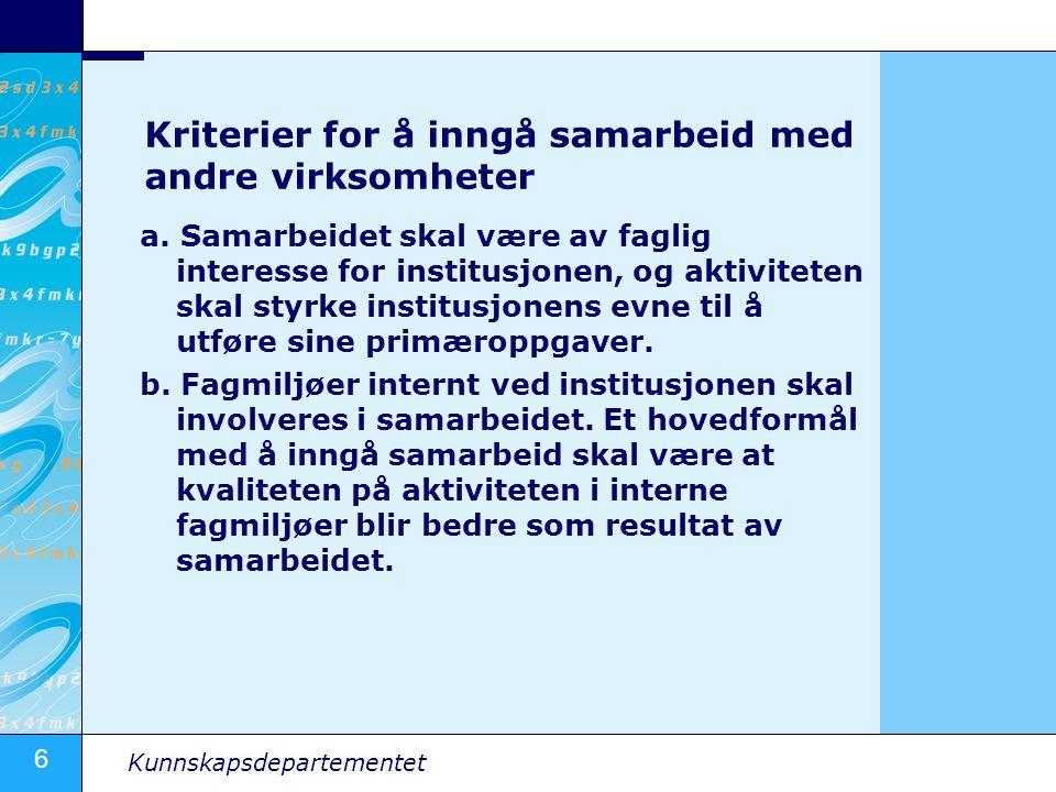 6 Kunnskapsdepartementet Kriterier for å inngå samarbeid med andre virksomheter a. Samarbeidet skal være av faglig interesse for institusjonen, og akt