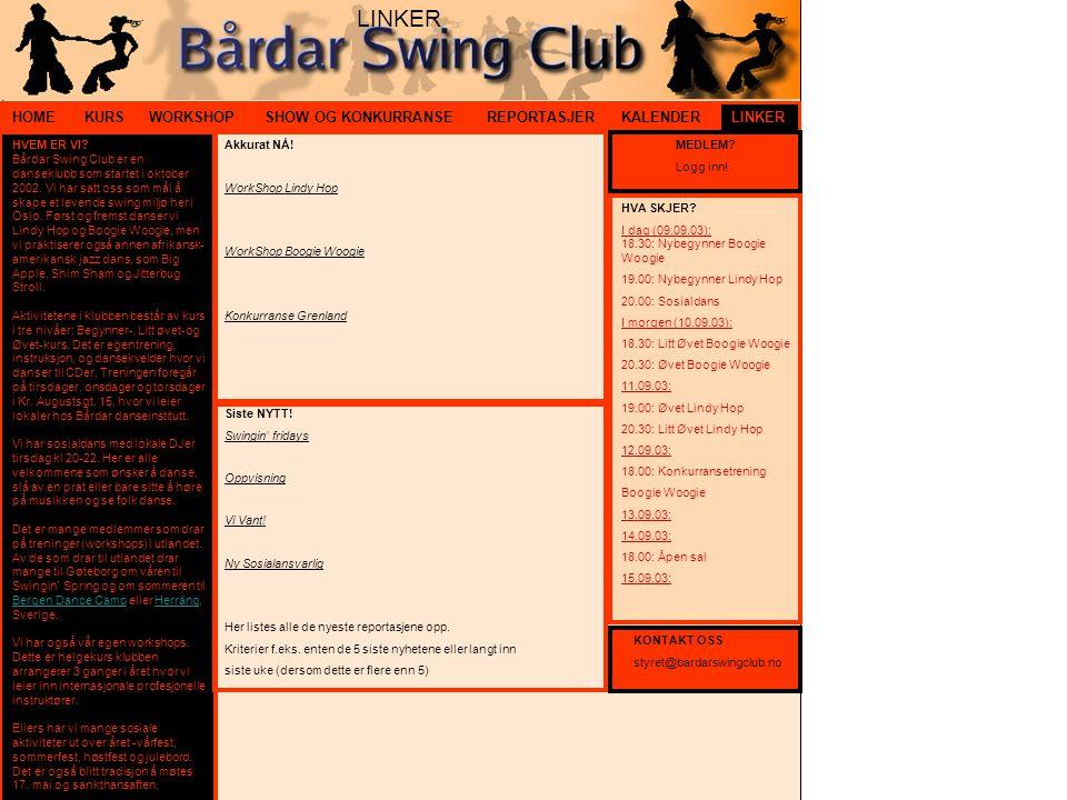 HOMELINKERKALENDERKURSWORKSHOPREPORTASJER HVEM ER VI? Bårdar Swing Club er en danseklubb som startet i oktober 2002. Vi har satt oss som mål å skape e
