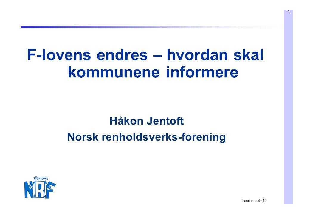 1 benchmarkingN F-lovens endres – hvordan skal kommunene informere Håkon Jentoft Norsk renholdsverks-forening